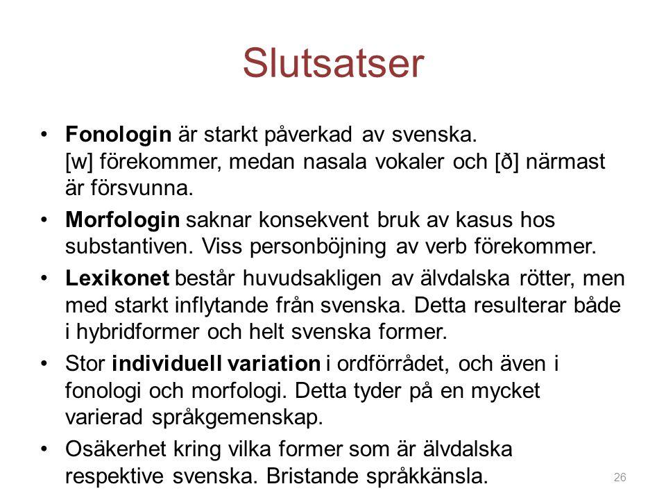 Slutsatser Fonologin är starkt påverkad av svenska. [w] förekommer, medan nasala vokaler och [ð] närmast är försvunna.